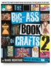 The Big-Ass Book of Crafts 2: Bigger, Better, Sassier!