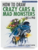 How to Draw Crazy Cars &amp; Mad Monsters Like a Pro