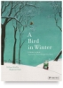 A Bird in Winter: A Children&#39;s Book Inspired by Pieter Breugel The Elder