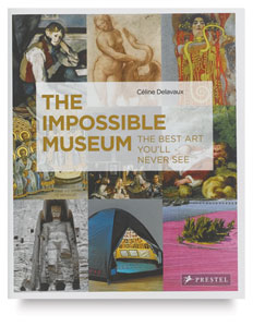 The Impossible Museum: The Best Art You&#39;ll Never See