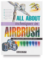 Barron&#39;s All About Techniques in Airbrush