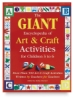 The Giant Encyclopedia of Art &amp;amp; Craft Activities for Children 3 to 6