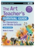The Art Teacher's Survival Guide for <nobr>Elementary and Middle Schools</nobr>