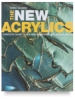 The New Acrylics: &lt;nobr>Complete Guide&lt;/nobr>