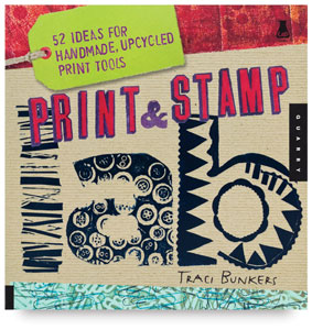 Print &amp; Stamp Lab: 52 Ideas for Handmade, Upcycled Print Tools