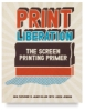 Print Liberation: The Screen Printing Primer